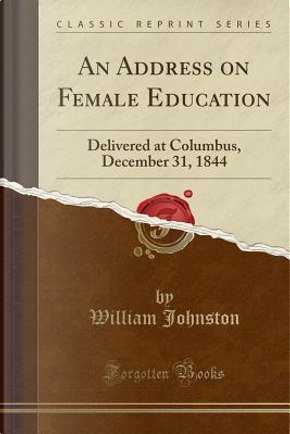 An Address on Female Education by William Johnston