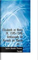 Elisabeth Et Henri IV, 1595-1598 by Lucien Anatole Prevost-Paradol