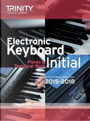 Electronic Keyboard Initial from 2015 (Keyboard Exam Repertoire) by Trinity College Lond