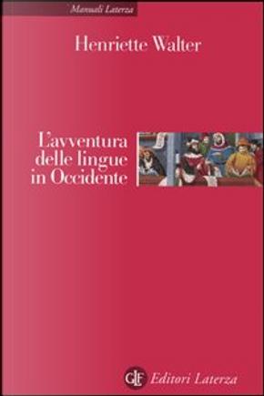 L'avventura delle lingue in Occidente by Henriette Walter