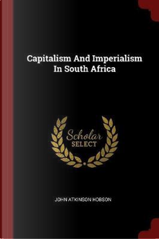 Capitalism and Imperialism in South Africa by John Atkinson Hobson