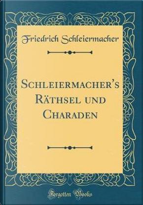 Schleiermacher's Räthsel und Charaden (Classic Reprint) by Friedrich Schleiermacher