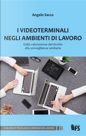 I videoterminali negli ambienti di lavoro. Dalla valutazione del rischio alla sorveglianza sanitaria by Angelo Sacco