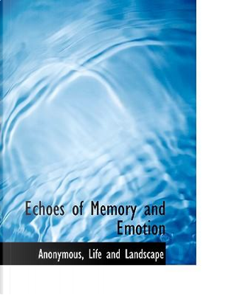 Echoes of Memory and Emotion by ANONYMOUS