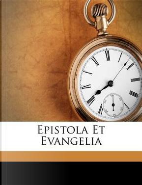 Epistola Et Evangelia by ANONYMOUS