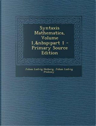 Syntaxis Mathematica, Volume 1, Part 1 by Johan Ludvig Heiberg
