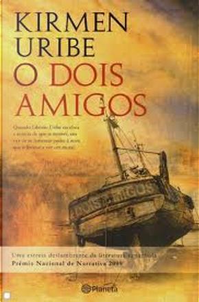 O Dois Amigos by Kirmen Uribe