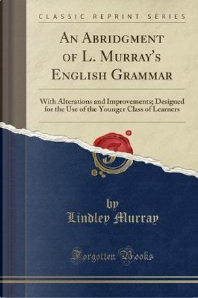 An Abridgment of L. Murray's English Grammar by Lindley Murray