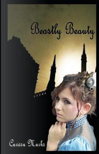 Beastly Beauty by Carissa Marks