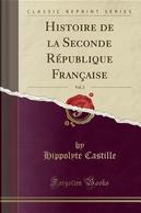 Histoire de la Seconde République Française, Vol. 2 (Classic Reprint) by Hippolyte Castille