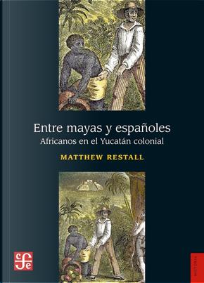 Entre mayas y españoles by Matthew Restall