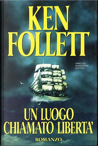 Un luogo chiamato libertà by Ken Follett