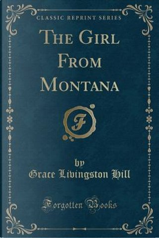 The Girl From Montana (Classic Reprint) by Grace Livingston Hill