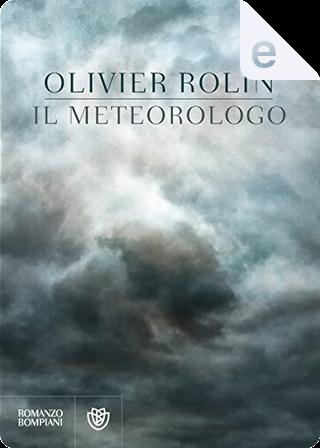 Il meteorologo by Olivier Rolin