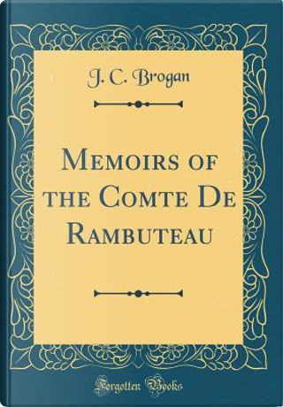 Memoirs of the Comte De Rambuteau (Classic Reprint) by J. C. Brogan