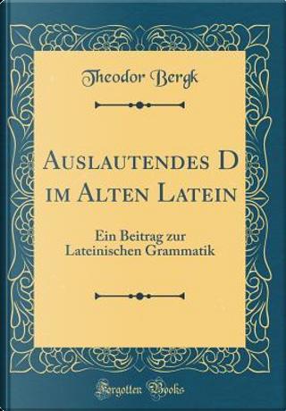 Auslautendes D im Alten Latein by Theodor Bergk