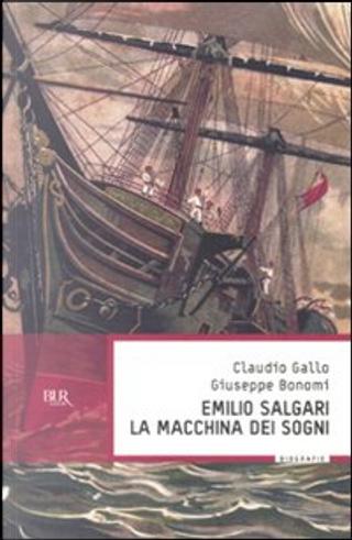 Emilio Salgari, la macchina dei sogni by Claudio Gallo, Giuseppe Bonomi