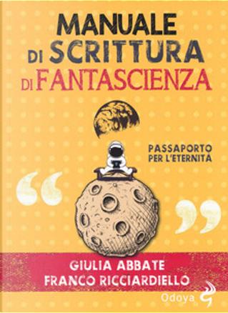Manuale di scrittura di fantascienza by Franco Ricciardiello, Giulia Abbate