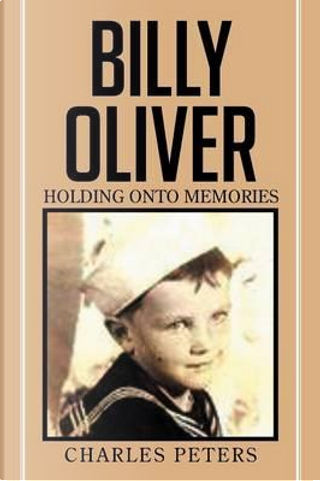 Billy Oliver Holding Onto Memories by Charles Peters
