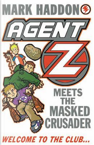 Agent Z Meets The Masked Crusader by Mark Haddon