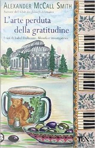 L'arte perduta della gratitudine by Alexander McCall Smith