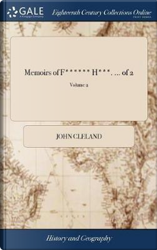 Memoirs of F****** H***. ... of 2; Volume 2 by John Cleland