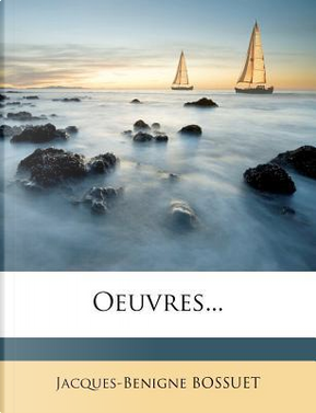 Oeuvres. by Jacques-Benigne Bossuet