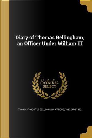 DIARY OF THOMAS BELLINGHAM AN by Thomas 1645-1721 Bellingham
