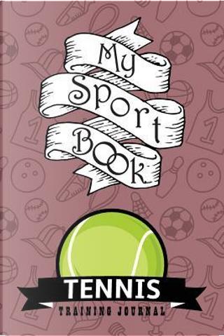 My sport book - Tennis training journal by Till Hunter