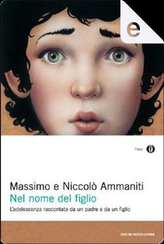 Nel nome del figlio by Massimo Ammaniti, Niccolò Ammaniti