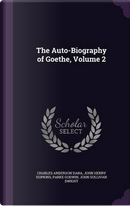 The Auto-Biography of Goethe, Volume 2 by Charles Anderson Dana