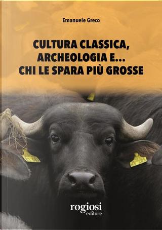 Cultura classica, archeologia e... chi le spara più grosse by Emanuele Greco