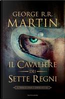 Il cavaliere dei Sette Regni by George R.R. Martin