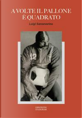 A volte il pallone è quadrato by Luigi Sanseverino