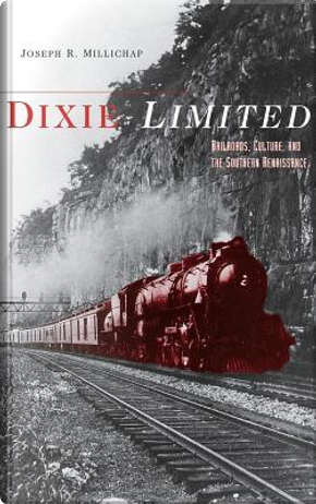 Dixie Limited by Joseph R. Millichap