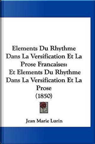 Elements Du Rhythme Dans La Versification Et La Prose Francaises by Jean Marie Lurin