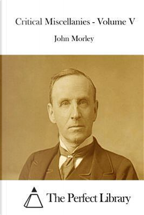 Critical Miscellanies by John Morley