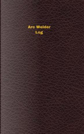 Arc Welder Log by Unique Logbooks