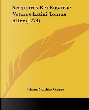 Scriptores Rei Rusticae Veteres Latini Tomus Alter (1774) by Johann Matthias Gesner