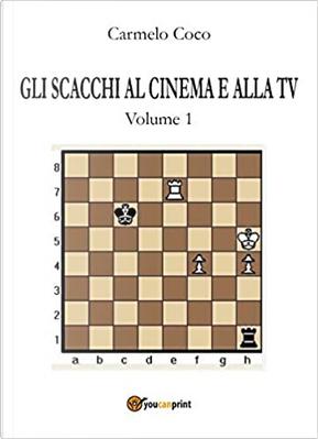 Gli scacchi al cinema e alla tv - Vol. 1 by Carmelo Coco