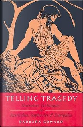 Telling Tragedy by Barbara Goward