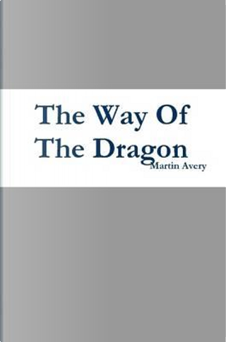 The Way Of The Dragon by Martin Avery