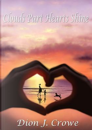Clouds Part Hearts Shine by Dion J. Crowe