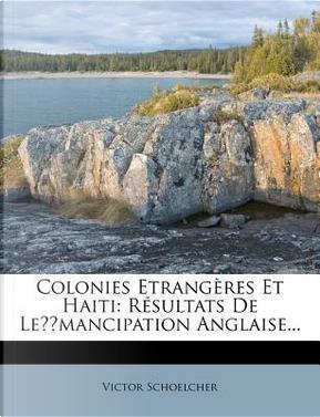 Colonies Etrangeres Et Haiti by Victor Schoelcher