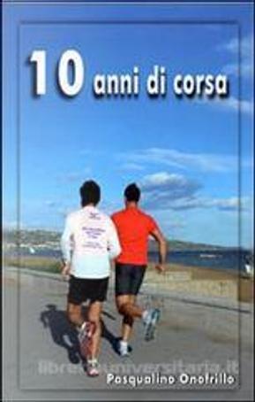 10 anni di corsa by Pasqualino Onofrillo