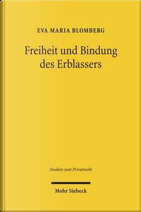 Freiheit Und Bindung Des Erblassers by Eva Maria Blomberg