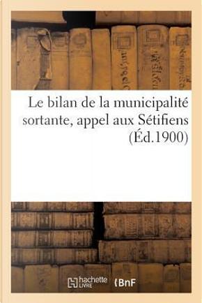 Le Bilan de la Municipalite Sortante, Appel aux Setifiens by Sans Auteur