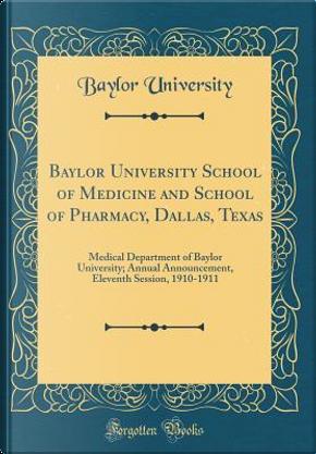 Baylor University School of Medicine and School of Pharmacy, Dallas, Texas by Baylor University