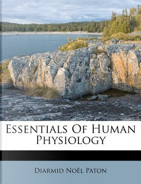 Essentials of Human Physiology by Diarmid No Paton