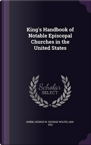 King's Handbook of Notable Episcopal Churches in the United States by George W 1839-1910 Shinn
